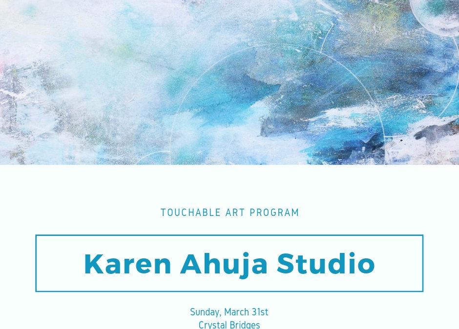 Experience Karen Ahuja Studio Art! @Crystal Bridges Touchable Art Program